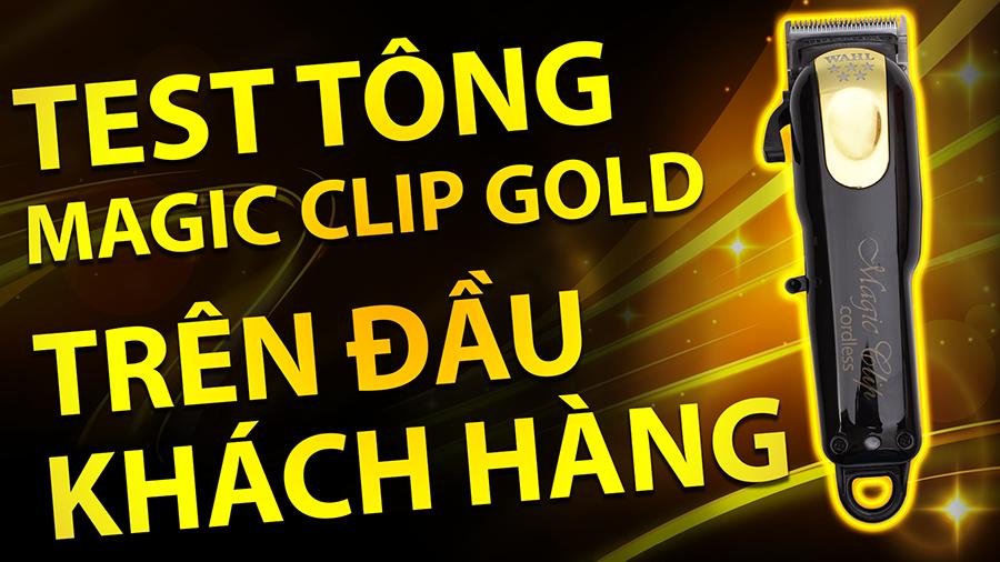 TEST TÔNG MAGIC CLIP GOLD TRÊN ĐẦU KHÁCH HÀNG