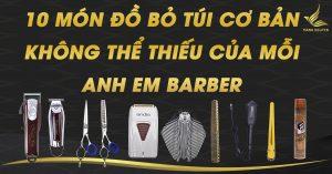 10 mon do co ban khong the thieu cua moi anh em barber